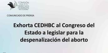 Exhorta CEDHBC al Congreso del Estado a legislar para la despenalización del aborto